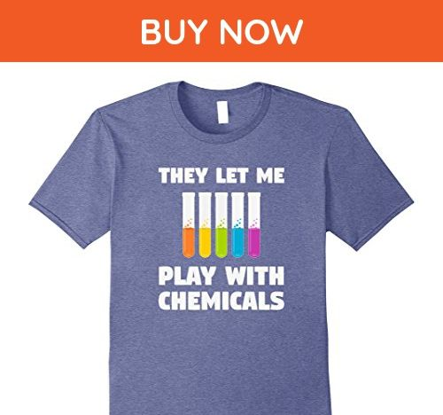 Mens They Let Me Play With Chemicals - Funny Chemistry T-Shirt Small Heather Blue - Funny shirts (*Amazon Partner-Link)