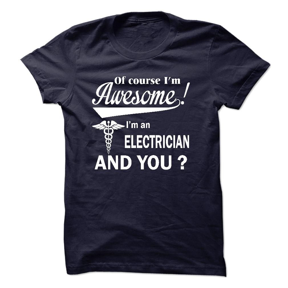 "Of course i № am awesome, I am an ELECTRICIAN""Of course i am awesome, I am an ELECTRICIAN so i can not help it "" shirt is MUST have. Show it off proudly with this tee! ELECTRICIAN T-shirt"