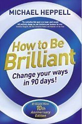 How To Be Brilliant By Michael Heppell Self Help Books Tired Of Work Books