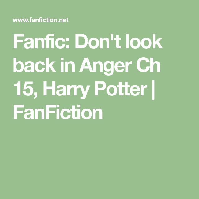 Fanfic Don T Look Back In Anger Ch 15 Harry Potter Fanfiction Look Back In Anger Harry Potter Fanfiction Fanfiction