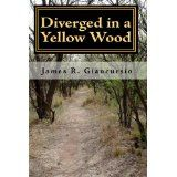 Diverged in a Yellow Wood (Paperback)By James R. Giancursio