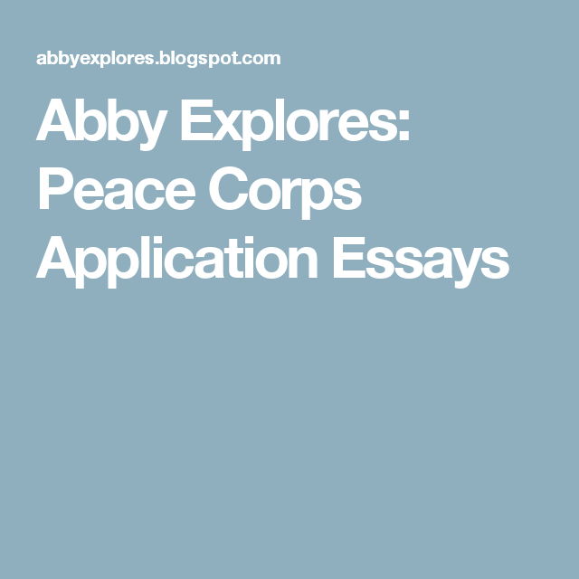 Abby Explores Peace Corps Application Essays  Peace Corps  Peace  Abby Explores Peace Corps Application Essays