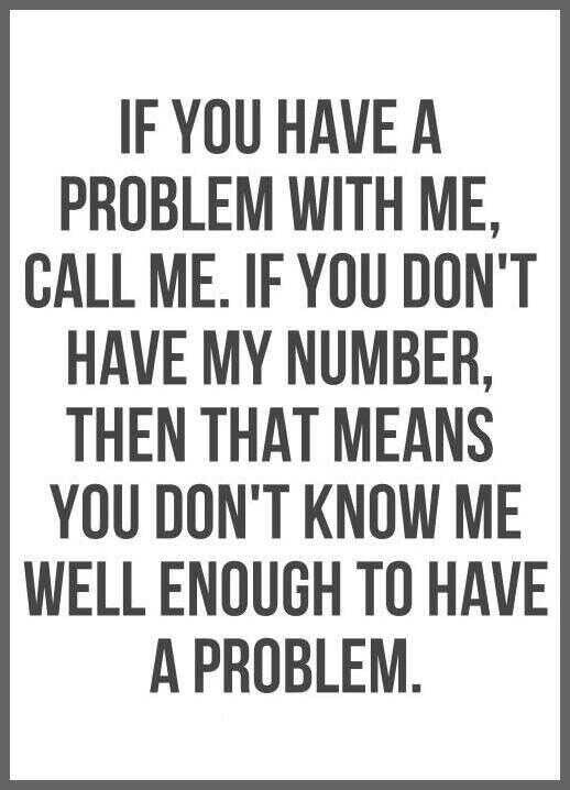If You Have A Problem With Me Funny Attitude Quotes Words Funny Quotes