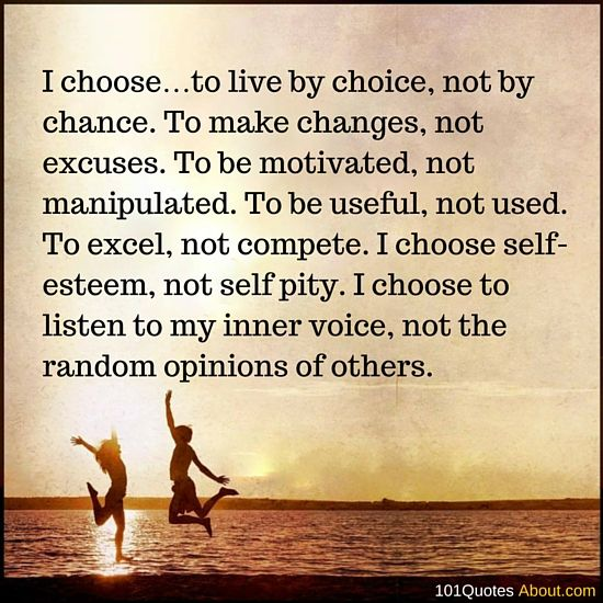 LIFE QUOTES I CHOOSE…TO LIVE BY CHOICE, NOT BY CHANCE ...