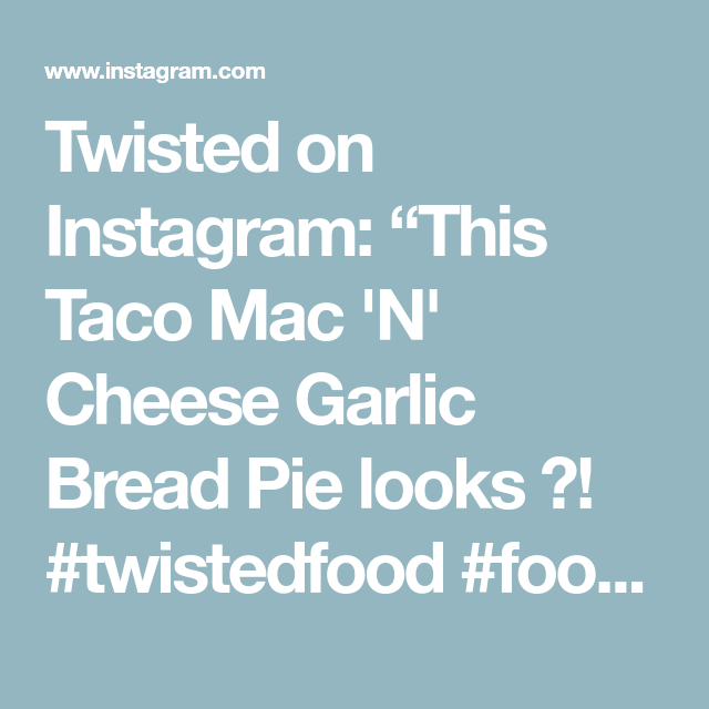 """Twisted on Instagram: """"This Taco Mac 'N' Cheese Garlic Bread Pie looks ????! #twistedfood #food #foodie #foodgoals #foodheaven #recipevideo #goodfood #tacos…"""" #tacomacandcheese"""