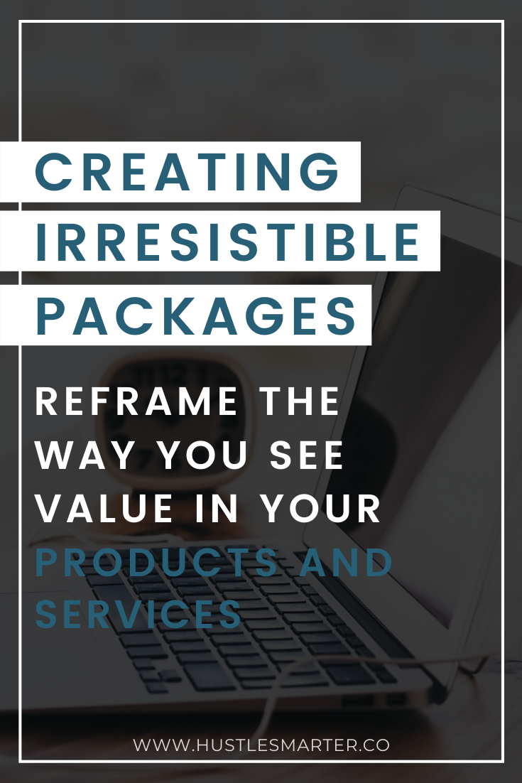 Creating Irresistible Packages | Reframe the Way Y