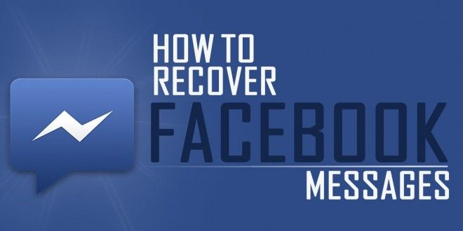 How to Recover Deleted Facebook Messages, Videos And