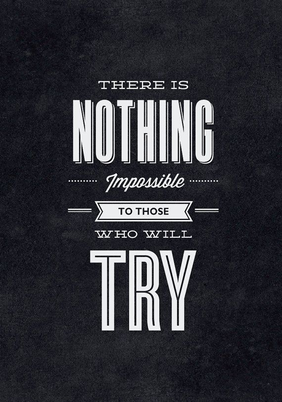 // There is Nothing Impossible to Those Who Will Try