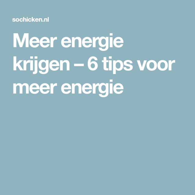 Meer Energie Krijgen 6 Tips Voor Meer Energie Mindset