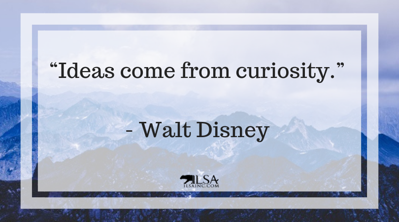 """Ideas come from curiosity."" Walt Disney motivation"