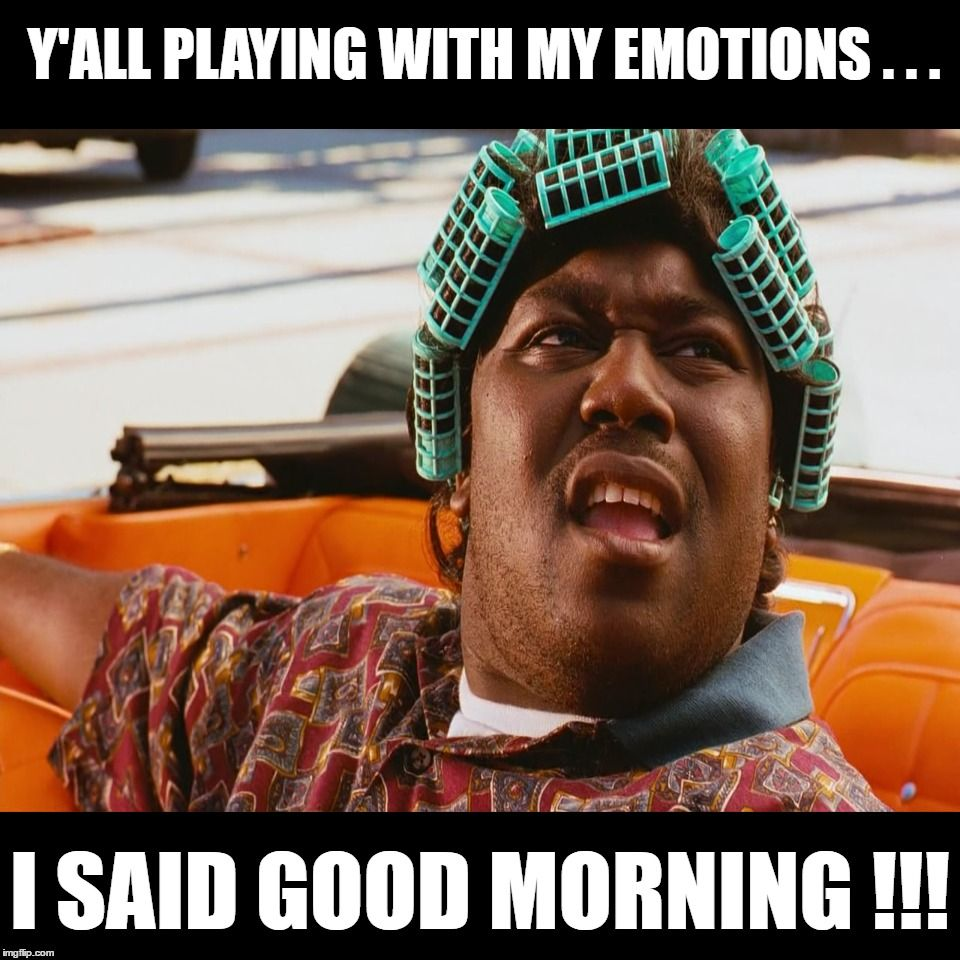 Pin By Flavia Gumbs On Good Morning Meme Good Morning Meme My Emotions Good Movies