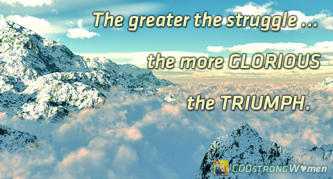 the greater the struggle the more glorious the triumph