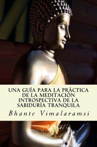 Una gua para la prctica de la Meditacin Introspectiva de la Sabidura Tranquila -- Click image to review more details.