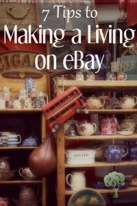 7 Tips To Making A Living On Ebay Ebay Selling Tips Ebay Hacks Selling On Ebay