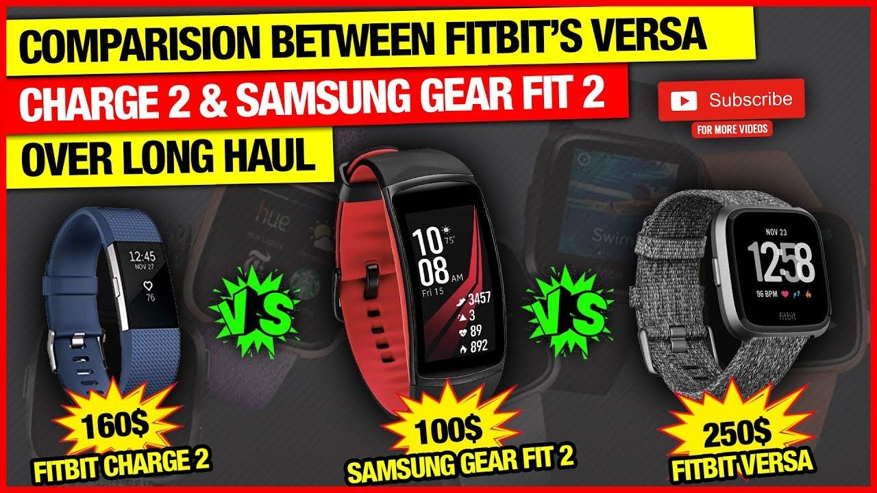 COMPARISION BETWEEN FITBIT'S VERSA, CHARGE 2 & SAMSUNG GEAR