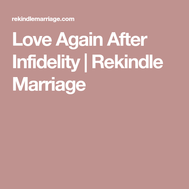 how to rekindle a relationship after infidelity