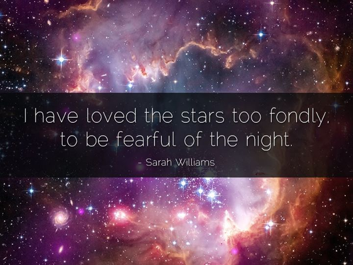 I Have Loved The Stars Too Fondly To Be Fearful Of The Night.  Sarah  Williams From Her Poem The Old Astronomer To His Pupil. This Quote Is Often  ...