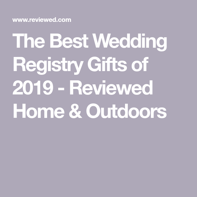 The Best Wedding Registry Gifts Of 2020 Best Wedding Registry Wedding Registry Wedding Gift Registry