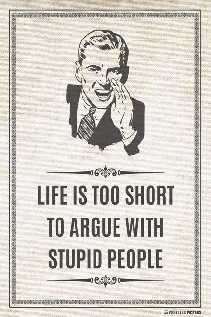 Life Is Too Short To Argue With Stupid People Poster Funny Quotes Stupid People Inspirational Quotes