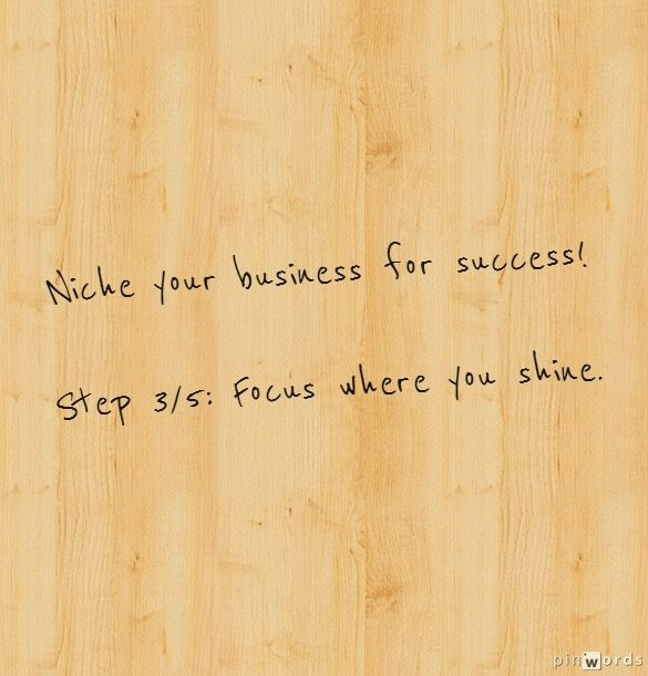 Niche your business for success! Step 3/5: Focus where you shine.