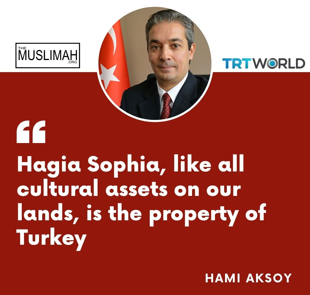 """Hagia Sophia, like all cultural assets on our lands, is the property of Turkey,"""" adds Turkish Foreign Ministry spokesperson Hami Aksoy 