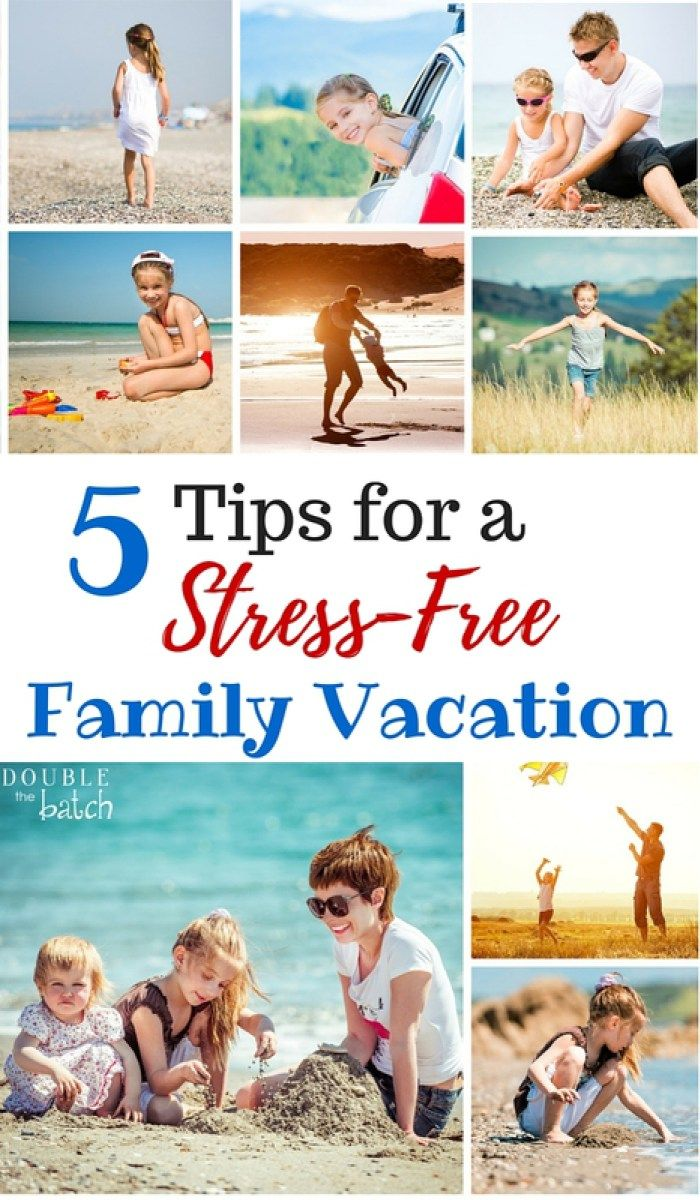 5 tips for taking a stress free family vacation stress free and