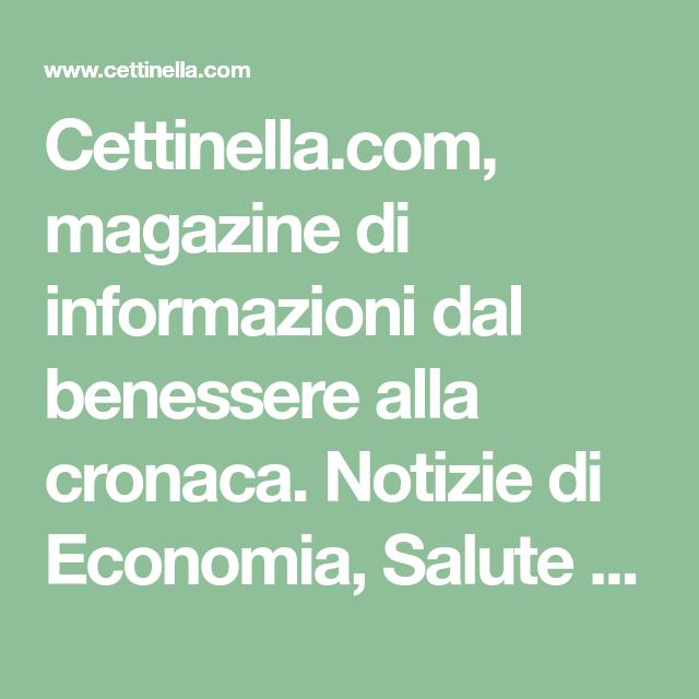 Cettinella Com Magazine Di Informazioni Dal Benessere Alla Cronaca Notizie Di Economia Salute E Tanto Altro Per Ottene Benessere Salute Consigli Di Bellezza