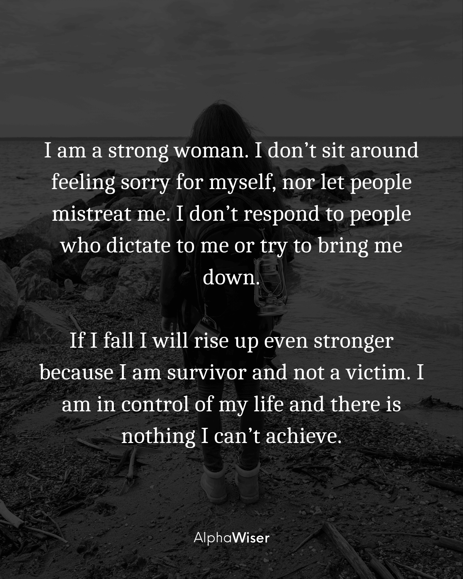 I Am A Strong Woman I Don T Sit Around Feeling Sorry For Myself New Life Quotes Victim Quotes Good Life Quotes