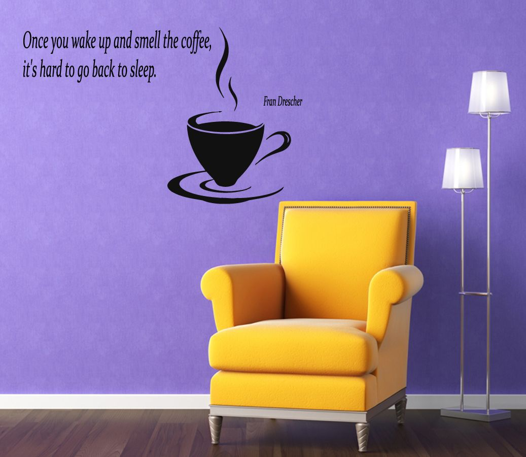 Quote once you wake up cup of steamy coffee kitchen cafe