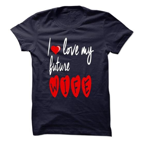 LIMITED EDITION I LOVE MY FUTURE WIFE T-SHIRTS, HOODIES (19$ ==► Shopping Now) #limited #edition #i #love #my #future #wife #shirts #tshirt #hoodie #sweatshirt #fashion #style