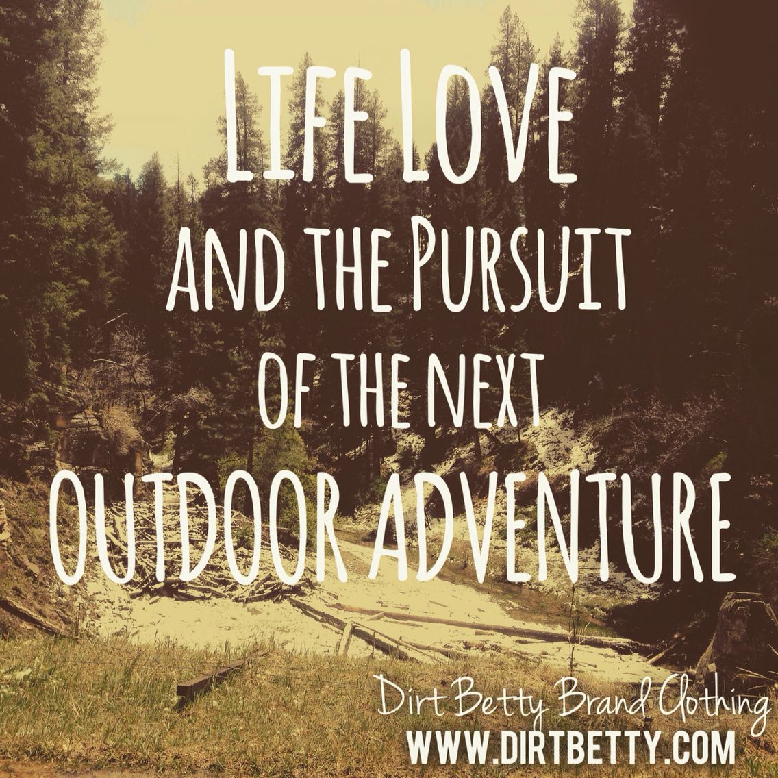 Life Love And The Pursuit Of The Next Outdoor Adventure Quotes