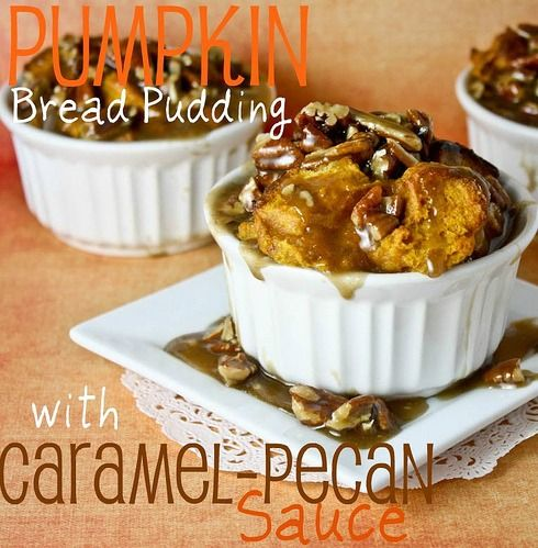 Pumpkin Bread Pudding with Caramel Pecan Sauce - try instead of pumpkin pie this year?