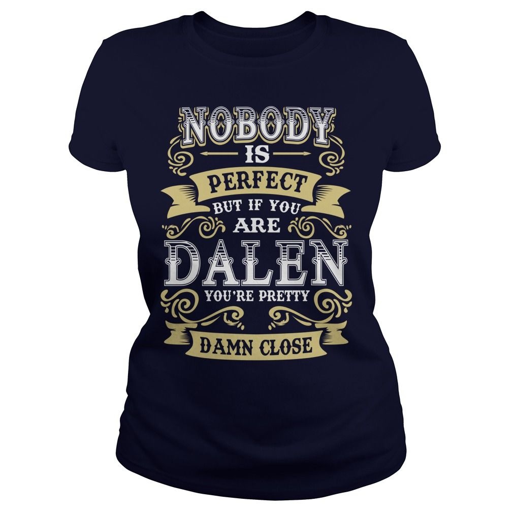 DALEN shirt  Nobody is perfect But if you are DALEN youre pretty damn close  DALEN Tee Shirt DALEN Hoodie DALEN Family DALEN Tee DALEN Name #gift #ideas #Popular #Everything #Videos #Shop #Animals #pets #Architecture #Art #Cars #motorcycles #Celebrities #DIY #crafts #Design #Education #Entertainment #Food #drink #Gardening #Geek #Hair #beauty #Health #fitness #History #Holidays #events #Home decor #Humor #Illustrations #posters #Kids #parenting #Men #Outdoors #Photography #Products #Quotes…