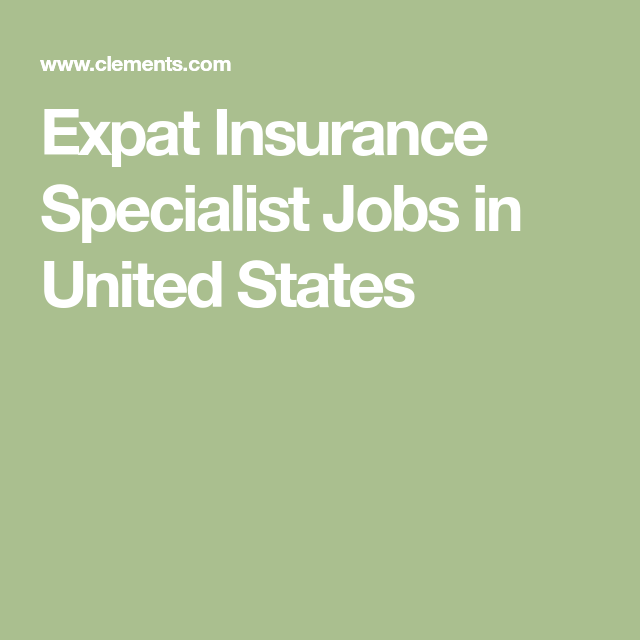 Expat Insurance Specialist Jobs In United States The Unit