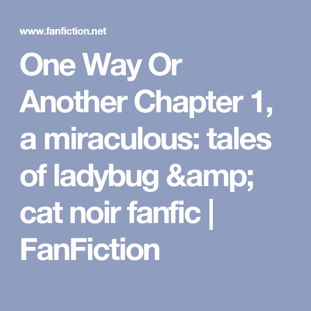 One Way Or Another Chapter 1, a miraculous: tales of ladybug & cat noir fanfic   FanFiction