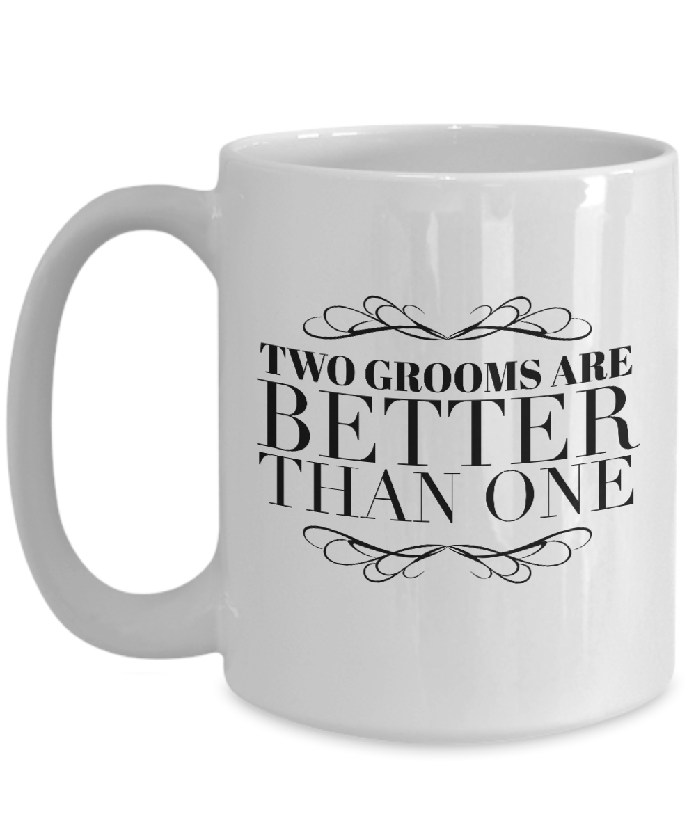 Two Grooms Are Better Than One Wedding Gift For Two Grooms Gifts For Two Men 15 Oz White Cup Funny Wedding Gifts Anniversary Funny Wedding Gifts