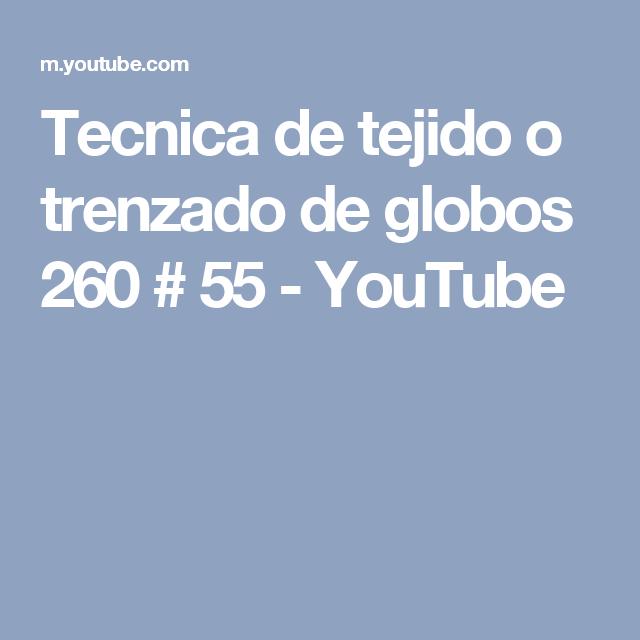 Tecnica de tejido o trenzado de globos 260 # 55 - YouTube