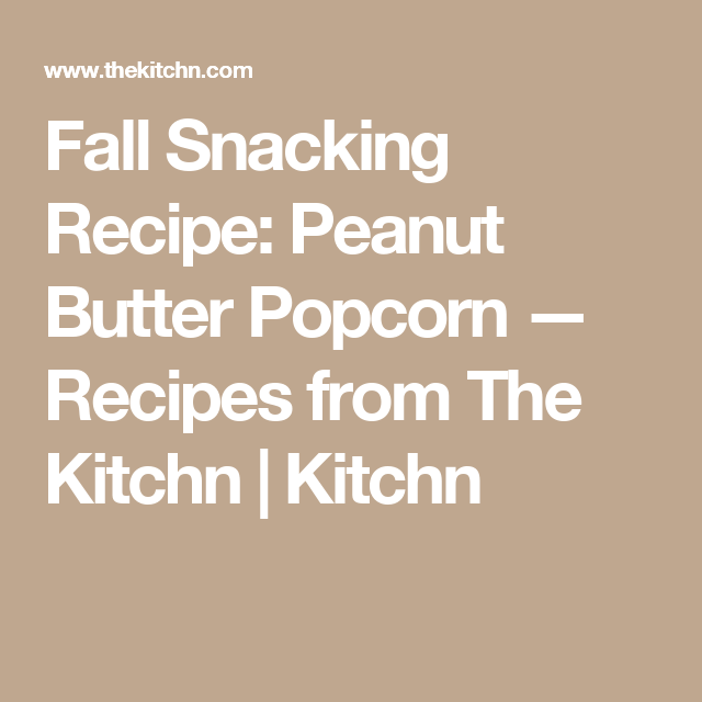 Fall Snacking Recipe: Peanut Butter Popcorn — Recipes from The Kitchn | Kitchn