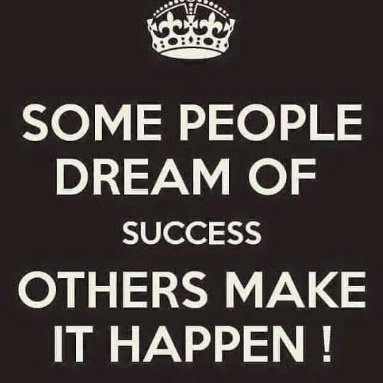 Some people dream of success, others make it happen!