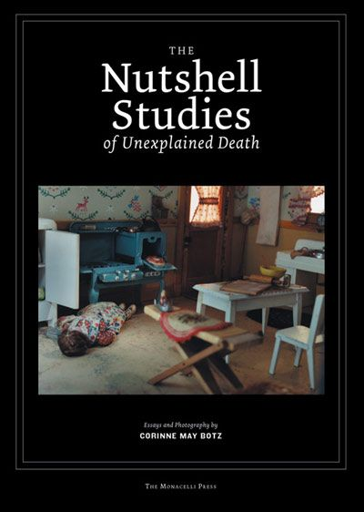 The Nutshell Studies of Unexplained Death, photographs of teaching models made by Frances Glessner Lee, written and photographed by Corinne May Botz