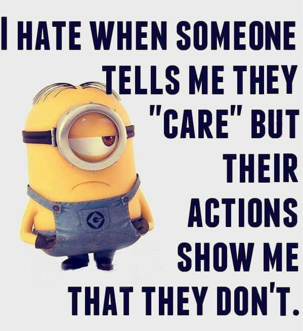 Don T Say You Care And Then Not Show It Funny Minion Memes Minions Funny Funny Picture Quotes