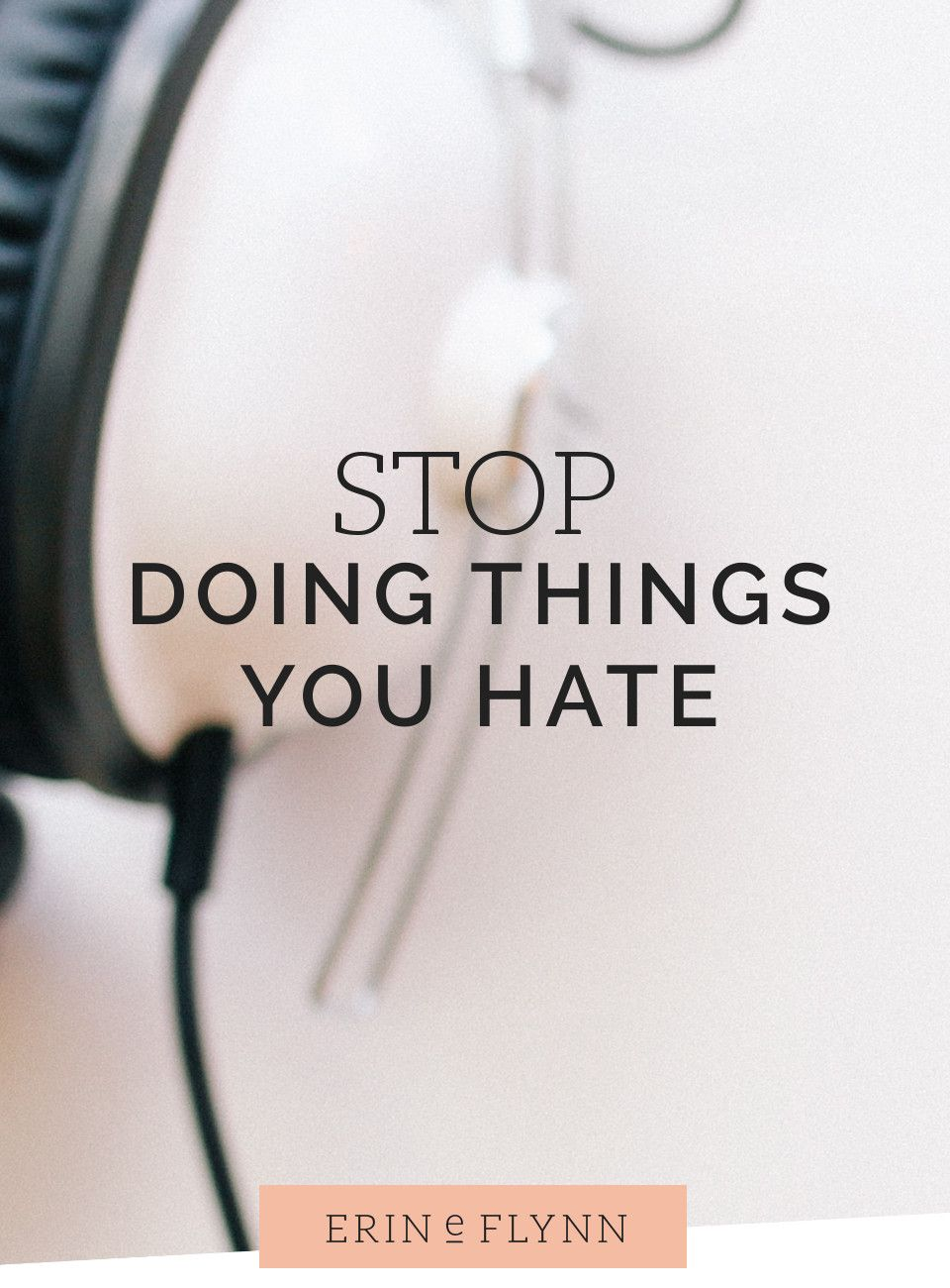 It's not too late to make this part of your resolutions for 2015: stop doing things you hate doing. Which is harder than it sounds. I know what it's like to feel like you have to do everything. The...