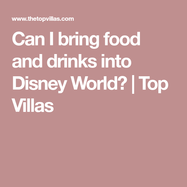 Can I Bring Food And Drinks Into Disney World?