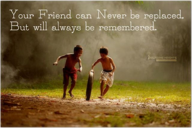 Your Friend can Never be replaced..