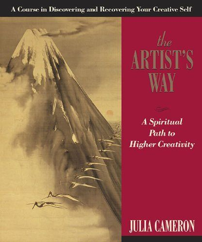 The Artist S Way A Spiritual Path To Higher Creativity 10th Anniversary Edition By Julia Cameron Http Www Amazon Com The Artist S Way Morning Pages Books