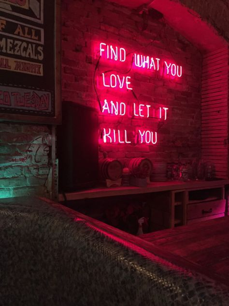 Find What You Love And Let It Kill You Neon Quotes Neon Signs Neon Words