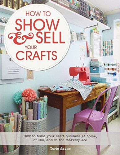 10 Easy Steps for Starting a Home-based Craft Business Livres