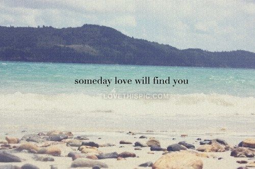 Someday Love Will Find You Love Love Quotes Quotes Quote Love