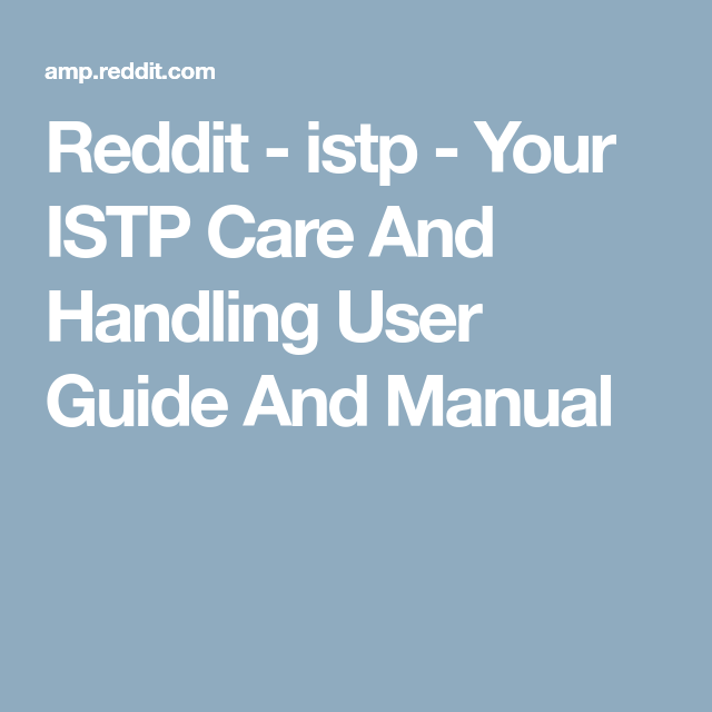 Reddit - istp - Your ISTP Care And Handling User Guide And