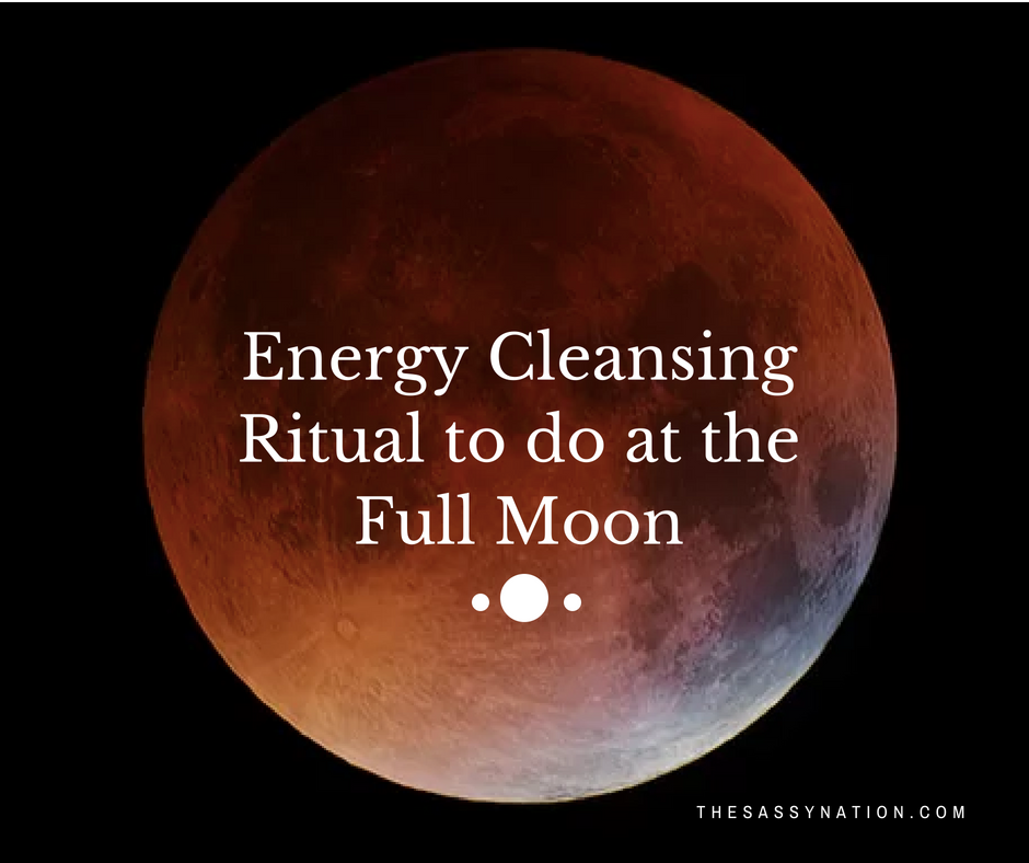 Energy Cleansing Ritual to do at the Full Moon | The Sassy